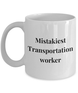 Mistakiest Transportation Worker, 11oz Coffee Mug  Dad Mom Inspired Gift - Ribbon Canyon