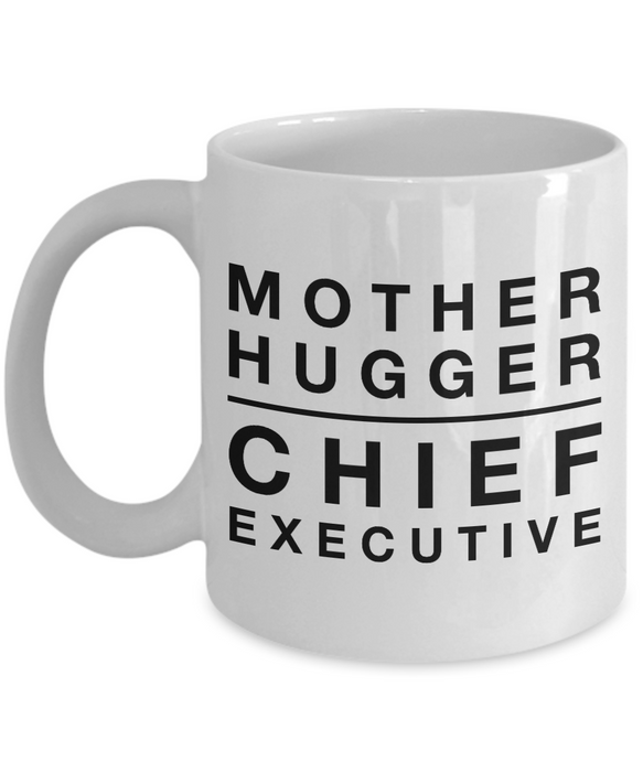 Mother Hugger Chief Executive  11oz Coffee Mug Best Inspirational Gifts - Ribbon Canyon