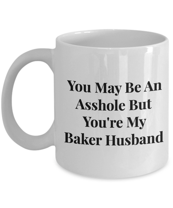 You May Be An Asshole But You'Re My Baker Husband, 11oz Coffee Mug Best Inspirational Gifts - Ribbon Canyon