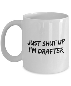Just Shut Up I'm Drafter, 11Oz Coffee Mug Best Inspirational Gifts and Sarcasm Perfect Birthday Gifts for Men or Women / Birthday / Christmas Present - Ribbon Canyon