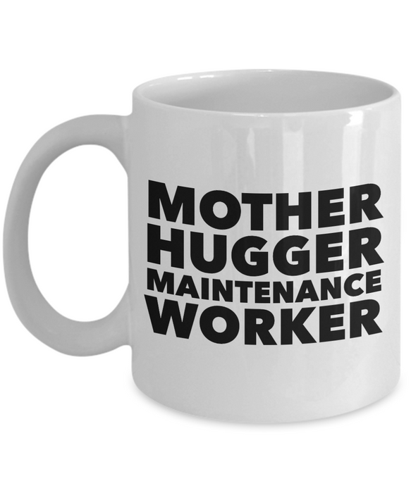 Mother Hugger Maintenance Worker, 11oz Coffee Mug  Dad Mom Inspired Gift - Ribbon Canyon