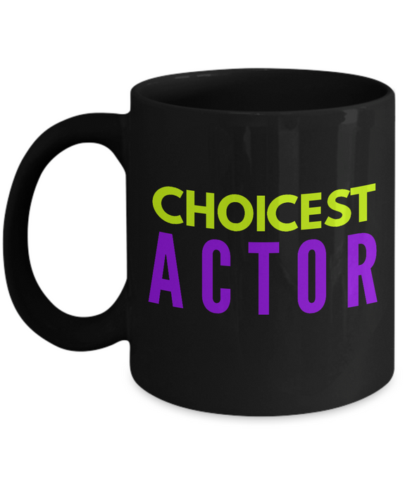 Choicest Actor -  Coworker Friend Retirement Birthday or Graduate Gift -   11oz Coffee Mug - Ribbon Canyon