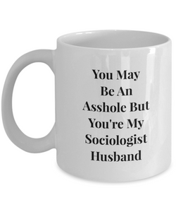 You May Be An Asshole But You'Re My Sociologist Husband, 11oz Coffee Mug Gag Gift for Coworker Boss Retirement or Birthday - Ribbon Canyon
