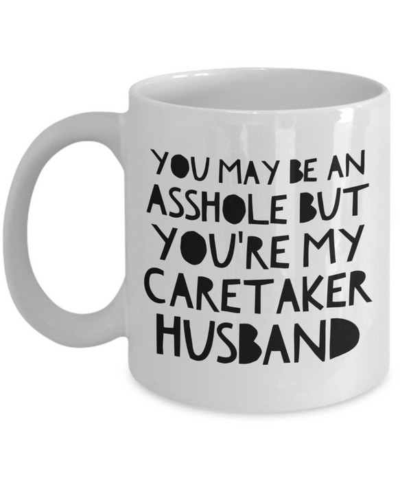 You May Be An Asshole But You'Re My Caretaker Husband  11oz Coffee Mug Best Inspirational Gifts - Ribbon Canyon