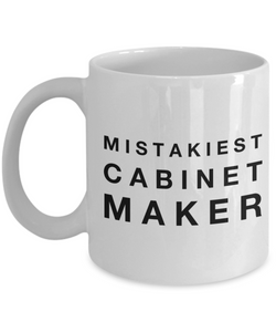 Mistakiest Cabinet Maker   11oz Coffee Mug Gag Gift for Coworker Boss Retirement - Ribbon Canyon