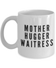 Mother Hugger Waitress, 11oz Coffee Mug  Dad Mom Inspired Gift - Ribbon Canyon
