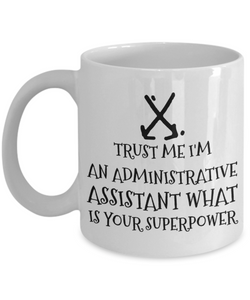 Trust Me I'm an Administrative Assistant What Is Your Superpower, 11Oz Coffee Mug Unique Gift Idea for Him, Her, Mom, Dad - Perfect Birthday Gifts for Men or Women / Birthday / Christmas Present - Ribbon Canyon