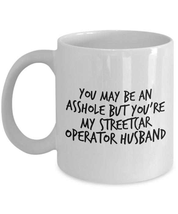 You May Be An Asshole But You'Re My Streetcar Operator Husband, 11oz Coffee Mug  Dad Mom Inspired Gift - Ribbon Canyon