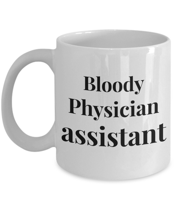 Funny Mug Bloody Physician Assistant   11oz Coffee Mug Gag Gift for Coworker Boss Retirement - Ribbon Canyon