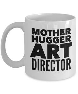Mother Hugger Art Director, 11oz Coffee Mug Best Inspirational Gifts - Ribbon Canyon