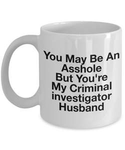 Funny Mug You May Be An Asshole But You'Re My Crime Scene Technician Husband   11oz Coffee Mug Gag Gift for Coworker Boss Retirement - Ribbon Canyon