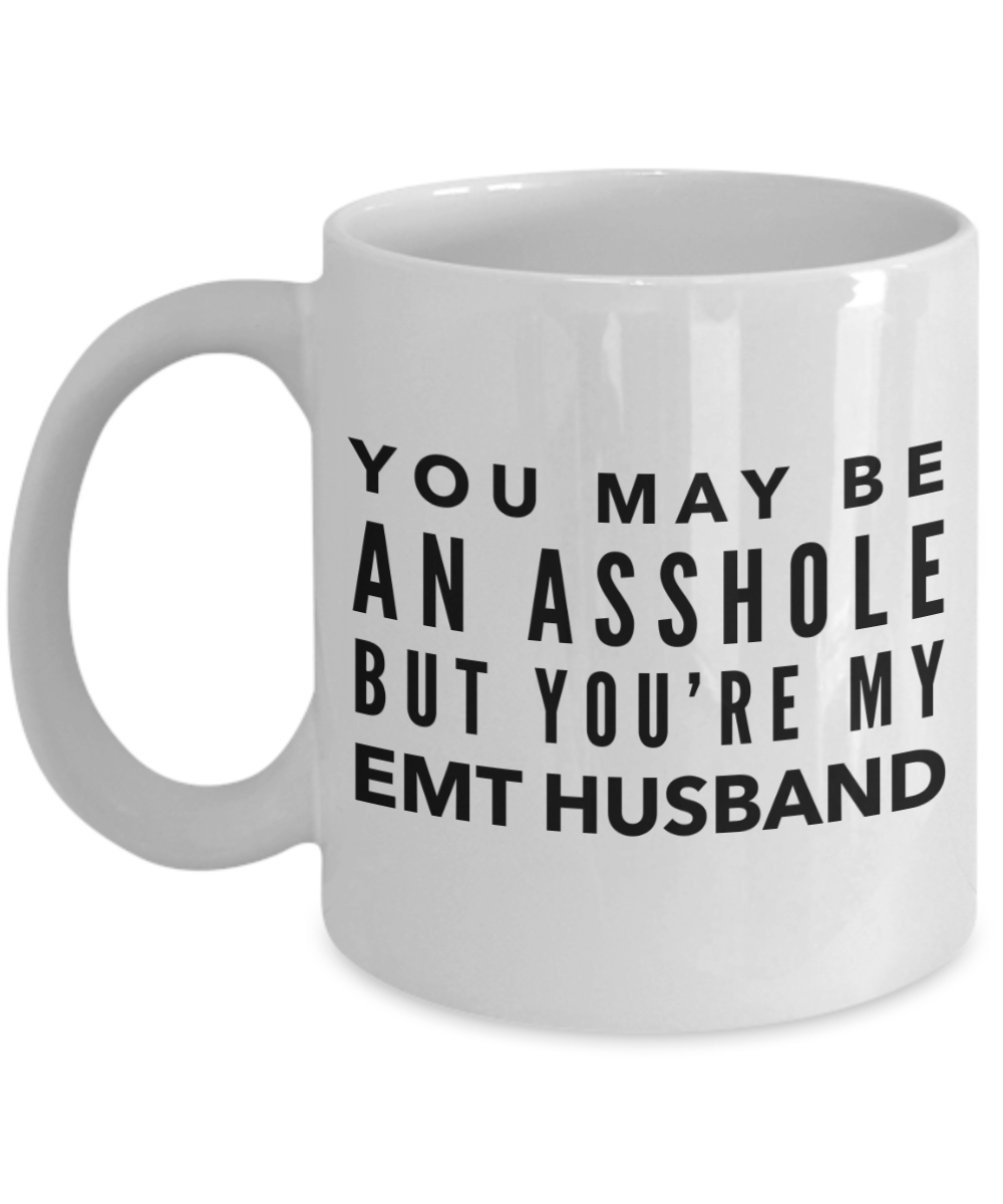 You May Be An Asshole But You'Re My Emt Husband  11oz Coffee Mug Best Inspirational Gifts - Ribbon Canyon