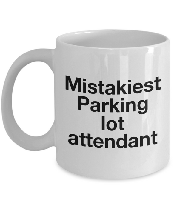 Mistakiest Parking Lot Attendant, 11oz Coffee Mug Best Inspirational Gifts - Ribbon Canyon