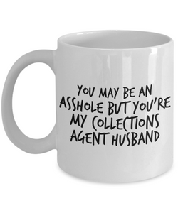 You May Be An Asshole But You'Re My Collections Agent Husband Gag Gift for Coworker Boss Retirement or Birthday - Ribbon Canyon