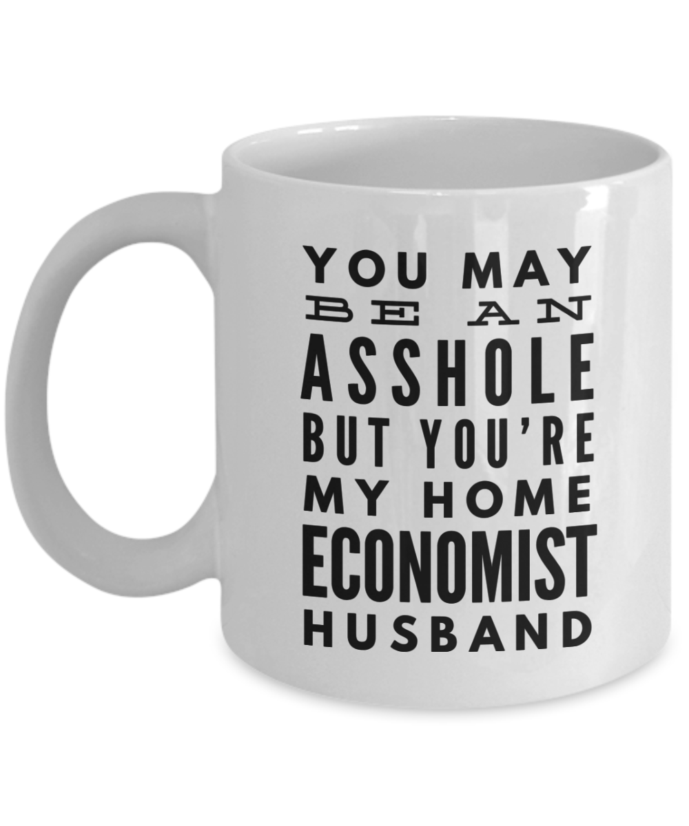 You May Be An Asshole But You'Re My Home Economist Husband  11oz Coffee Mug Best Inspirational Gifts - Ribbon Canyon