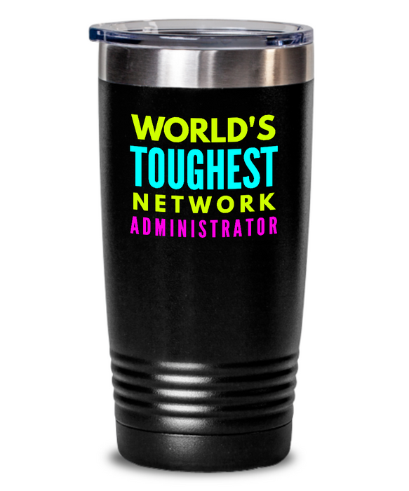 World's Toughest Network Administrator Inspiration Quote 20oz. Stainless Tumblers - Ribbon Canyon