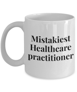 Mistakiest Healthcare Practitioner, 11oz Coffee Mug  Dad Mom Inspired Gift - Ribbon Canyon