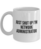Funny Network Administrator Quote 11Oz Coffee Mug , Just Shut Up I'm Network Administrator for Dad, Grandpa, Husband From Son, Daughter, Wife for Coffee & Tea Lovers - Ribbon Canyon