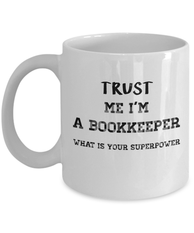 Trust Me I'm a Bookkeeper What Is Your Superpower, 11Oz Coffee Mug Best Inspirational Gifts and Sarcasm Perfect Birthday Gifts for Men or Women / Birthday / Christmas Present - Ribbon Canyon