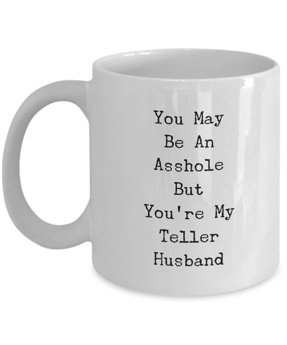 You May Be An Asshole But You'Re My Teller Husband, 11oz Coffee Mug Gag Gift for Coworker Boss Retirement or Birthday - Ribbon Canyon