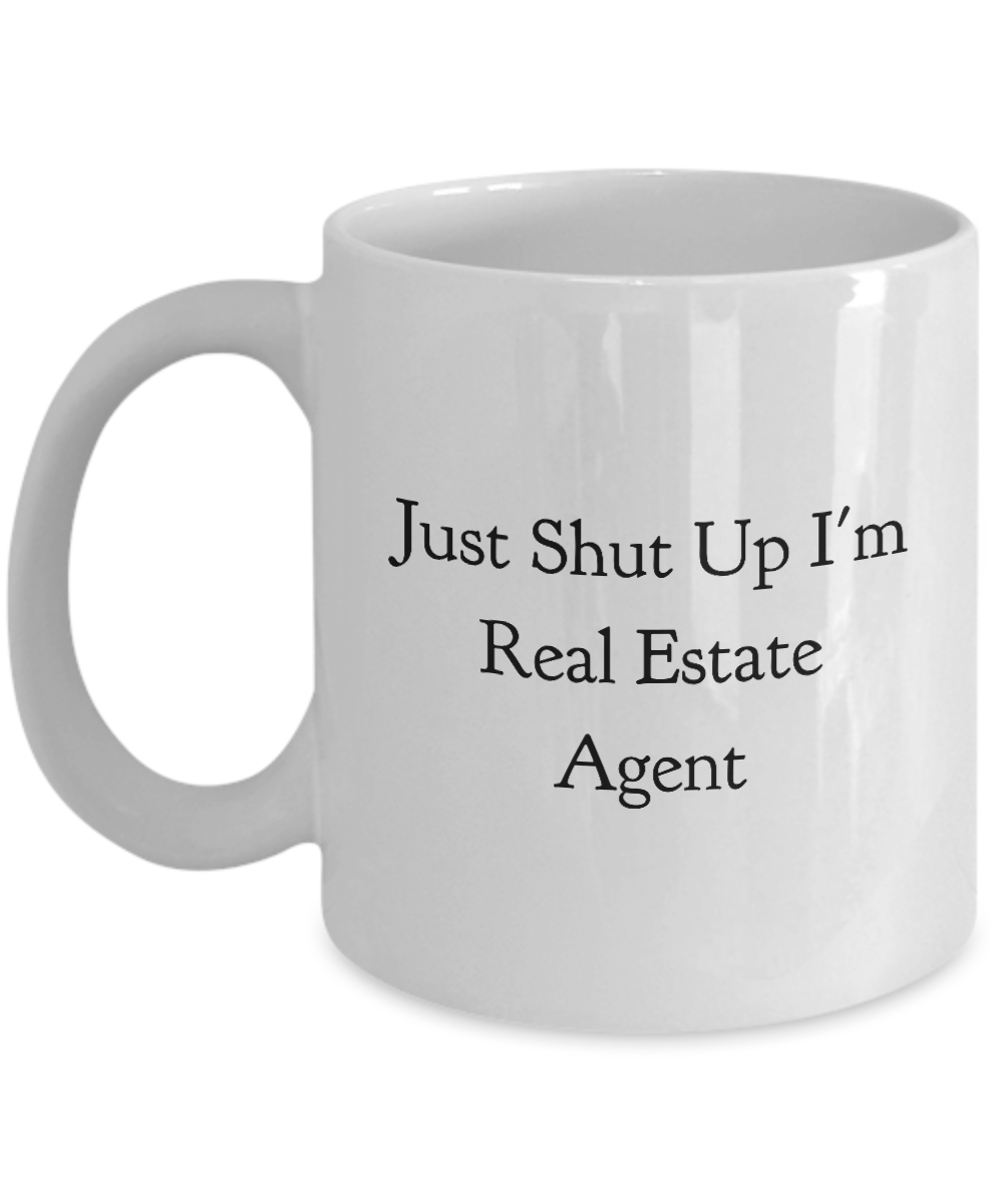 Funny Real Estate Agent Quote 11Oz Coffee Mug , Just Shut Up I'm Real Estate Agent for Dad, Grandpa, Husband From Son, Daughter, Wife for Coffee & Tea Lovers - Ribbon Canyon