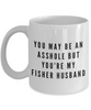 You May Be An Asshole But You'Re My Fisher Husband Gag Gift for Coworker Boss Retirement or Birthday - Ribbon Canyon