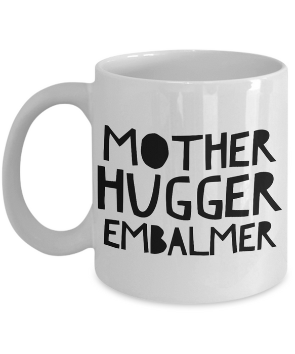Mother Hugger Embalmer, 11oz Coffee Mug Best Inspirational Gifts - Ribbon Canyon