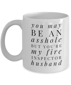 You May Be An Asshole But You'Re My Fire Inspector Husband, 11oz Coffee Mug  Dad Mom Inspired Gift - Ribbon Canyon