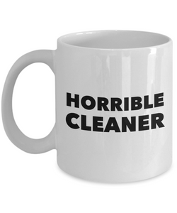 Horrible Cleaner, 11oz Coffee Mug  Dad Mom Inspired Gift - Ribbon Canyon
