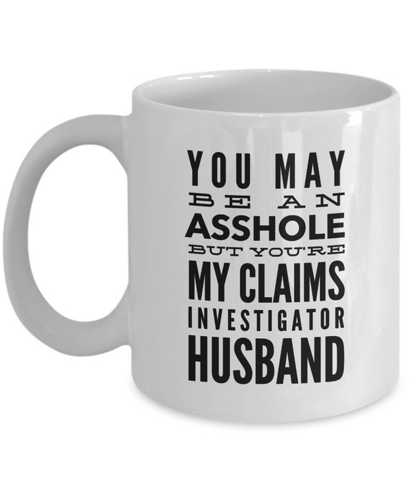 Funny Mug You May Be An Asshole But You'Re My Claims Investigator Husband   11oz Coffee Mug Gag Gift for Coworker Boss Retirement - Ribbon Canyon