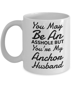 Funny Mug You May Be An Asshole But You'Re My Anchor Husband   11oz Coffee Mug Gag Gift for Coworker Boss Retirement - Ribbon Canyon