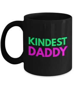 Kindest Daddy - Family Gag Gifts For Mom or Dad Birthday Father or Mother Day -   11oz Coffee Mug - Ribbon Canyon