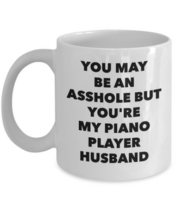 You May Be An Asshole But You'Re My Piano Player Husband, 11oz Coffee Mug  Dad Mom Inspired Gift - Ribbon Canyon