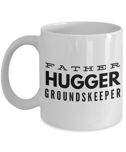 Father Hugger Groundskeeper  11oz Coffee Mug Best Inspirational Gifts - Ribbon Canyon