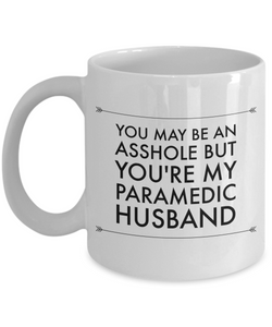 You May Be An Asshole But You'Re My Paramedic Husband  11oz Coffee Mug Best Inspirational Gifts - Ribbon Canyon