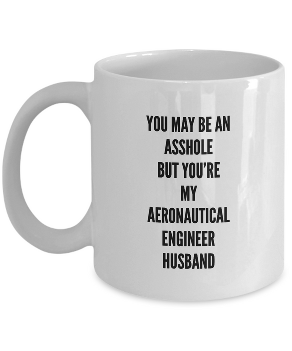 You May Be An Asshole But You'Re My Aeronautical Engineer Husband, 11oz Coffee Mug Gag Gift for Coworker Boss Retirement or Birthday - Ribbon Canyon