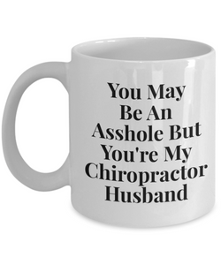 You May Be An Asshole But You'Re My Chiropractor Husband Gag Gift for Coworker Boss Retirement or Birthday - Ribbon Canyon