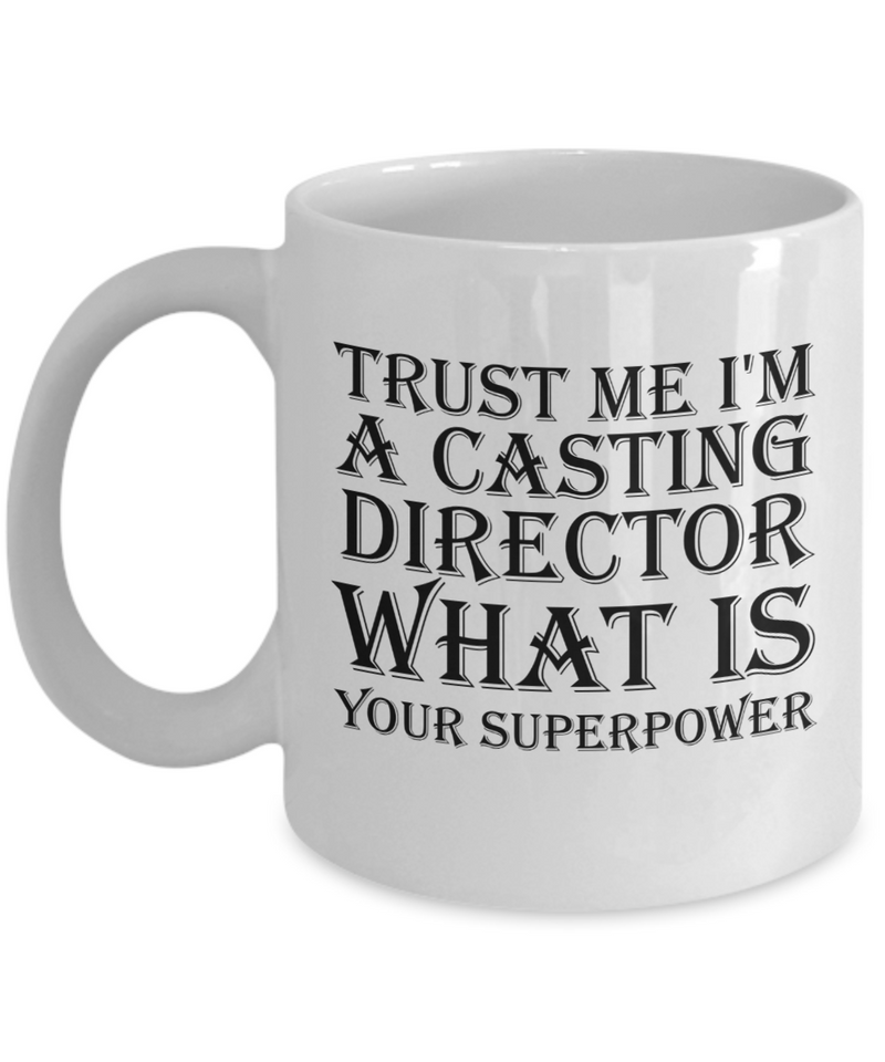 Trust Me I'm a Casting Director What Is Your Superpower, 11Oz Coffee Mug Best Inspirational Gifts and Sarcasm Perfect Birthday Gifts for Men or Women / Birthday / Christmas Present - Ribbon Canyon