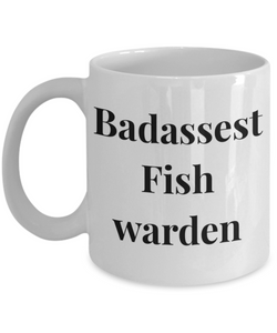 Badassest Fish Warden  11oz Coffee Mug Best Inspirational Gifts - Ribbon Canyon