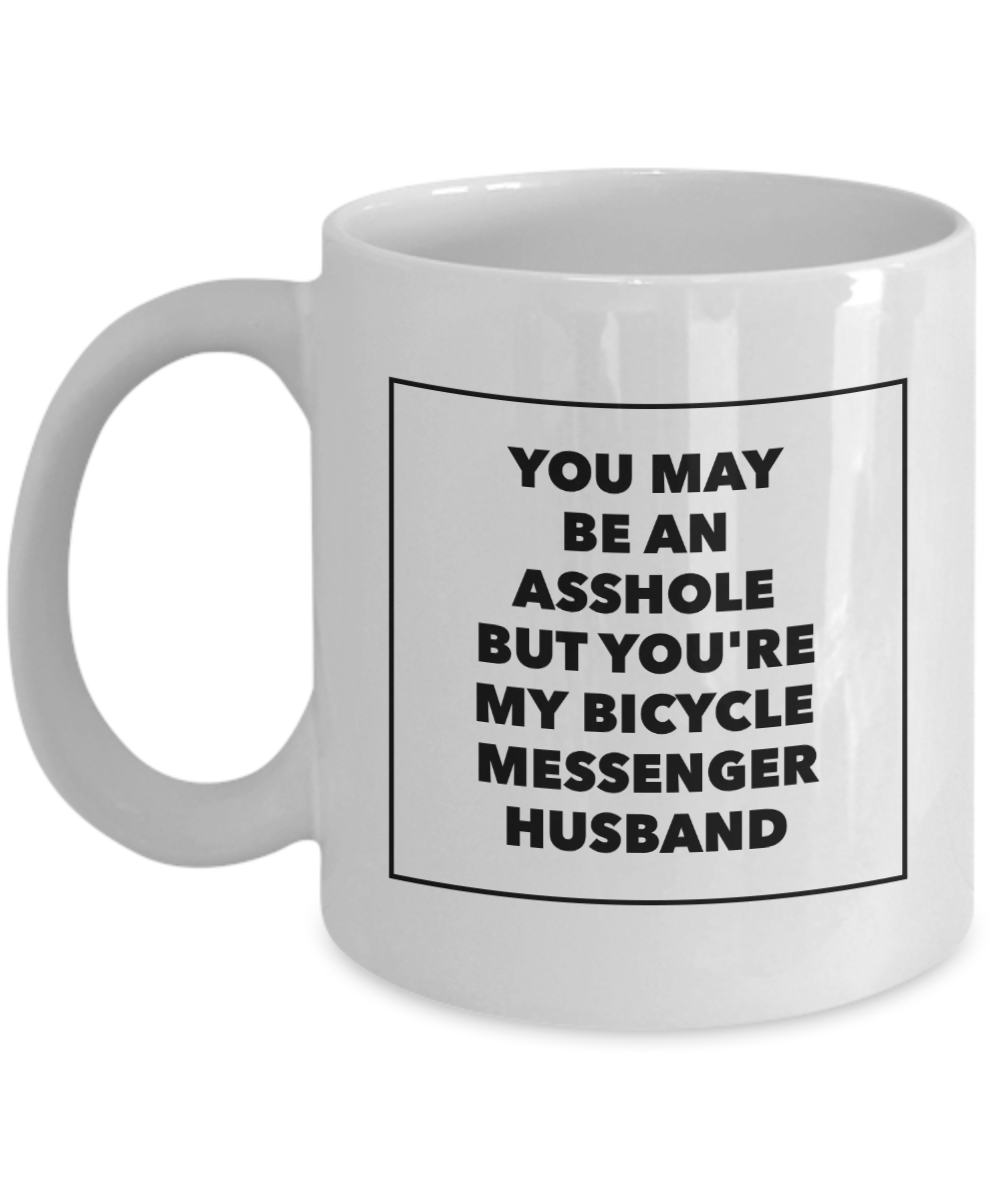 You May Be An Asshole But You'Re My Bicycle Messenger Husband, 11oz Coffee Mug Best Inspirational Gifts - Ribbon Canyon