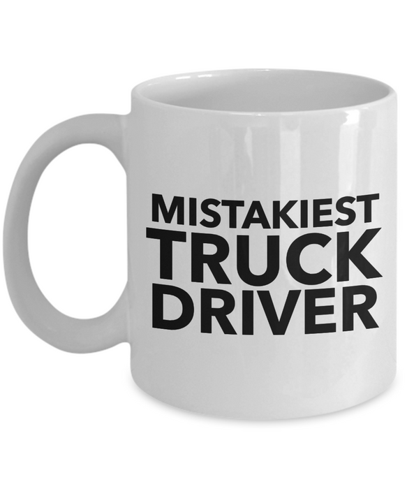 Mistakiest Truck Driver  11oz Coffee Mug Best Inspirational Gifts - Ribbon Canyon