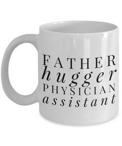 Father Hugger Physician Assistant, 11oz Coffee Mug Best Inspirational Gifts - Ribbon Canyon