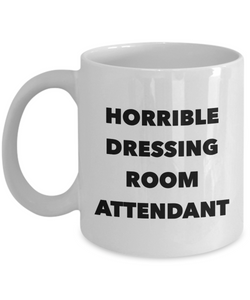 Horrible Dressing Room Attendant, 11oz Coffee Mug  Dad Mom Inspired Gift - Ribbon Canyon