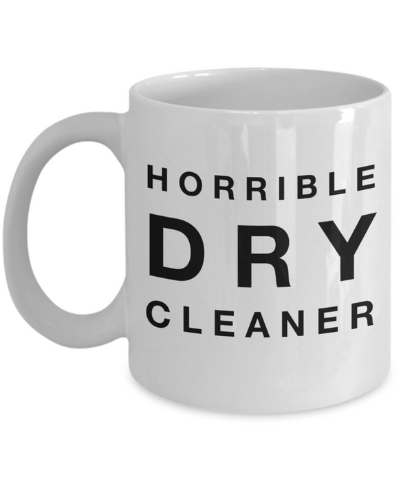 Horrible Dry Cleaner, 11oz Coffee Mug Best Inspirational Gifts - Ribbon Canyon