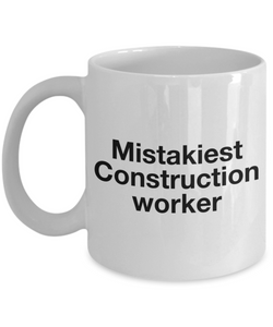 Mistakiest Construction Worker   11oz Coffee Mug Gag Gift for Coworker Boss Retirement - Ribbon Canyon