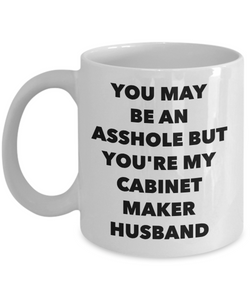 Funny Mug You May Be An Asshole But You'Re My Cabinet Maker Husband   11oz Coffee Mug Gag Gift for Coworker Boss Retirement - Ribbon Canyon