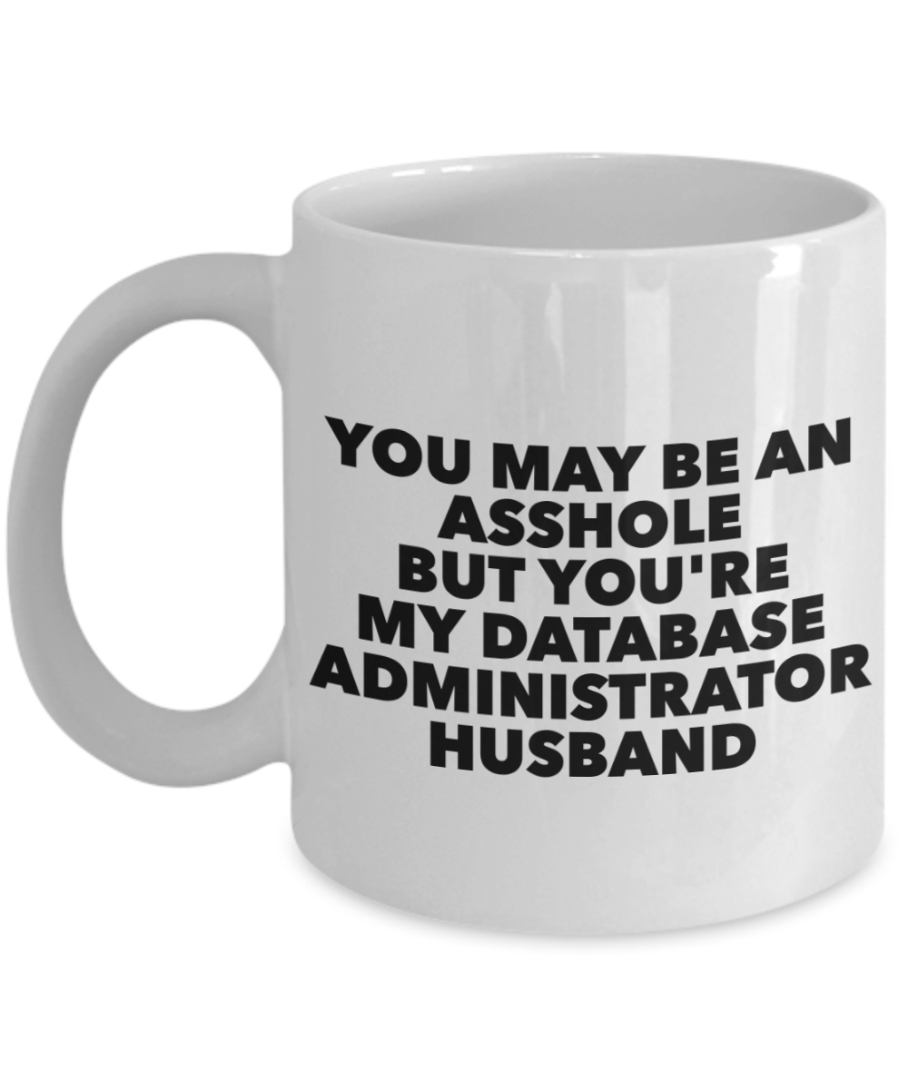 You May Be An Asshole But You'Re My Database Administrator Husband, 11oz Coffee Mug  Dad Mom Inspired Gift - Ribbon Canyon