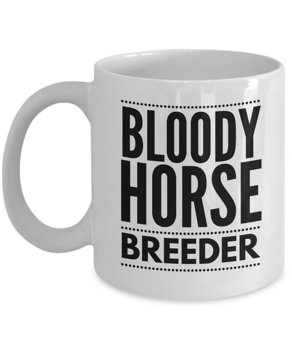 Bloody Horse Breeder, 11oz Coffee Mug Gag Gift for Coworker Boss Retirement or Birthday - Ribbon Canyon