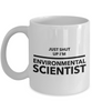 Funny Environmental Scientist Quote 11Oz Coffee Mug , Just Shut Up I'm Environmental Scientist for Dad, Grandpa, Husband From Son, Daughter, Wife for Coffee & Tea Lovers - Ribbon Canyon