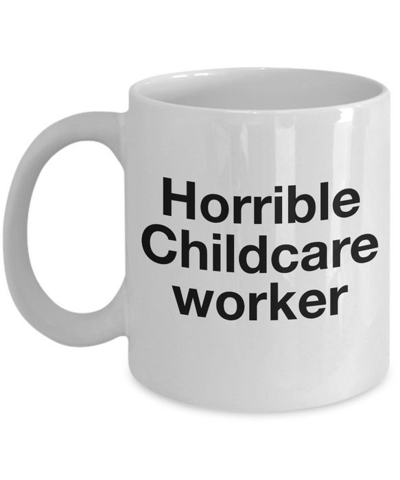 Horrible Childcare Worker  11oz Coffee Mug Best Inspirational Gifts - Ribbon Canyon